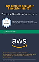 DVA-C01 Practice Questions (260+): AWS Certified Developer Associate 2020: With high quality questions and explanations Front Cover