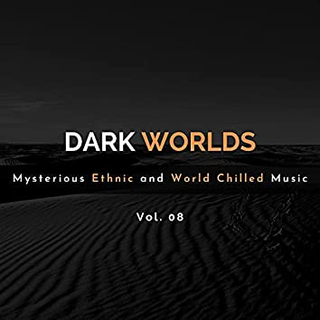 Dark Worlds - Mysterious Ethnic And World Chilled Music Vol. 08