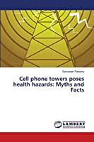 Cell phone towers poses health hazards: Myths and Facts