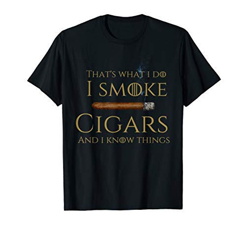 That's what i do i smoke cigars and i know things T-Shirt