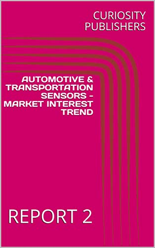 AUTOMOTIVE & TRANSPORTATION SENSORS - MARKET INTEREST TREND: REPORT 2 (English Edition)