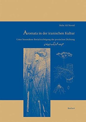 Aromata in der iranischen Kultur: unter besonderer Berücksichtigung der persischen Dichtung (Iran - Turan, Band 11)