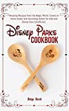 Disney Parks Cookbook: Amazing Recipes from the Magic World. Create at home sweet and nourishing dishes for kids and Disney fans (Unofficial).