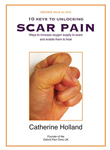 10 Keys to Unlocking Scar Pain: Ways to increase oxygen supply to scars and enable them to heal (English Edition)