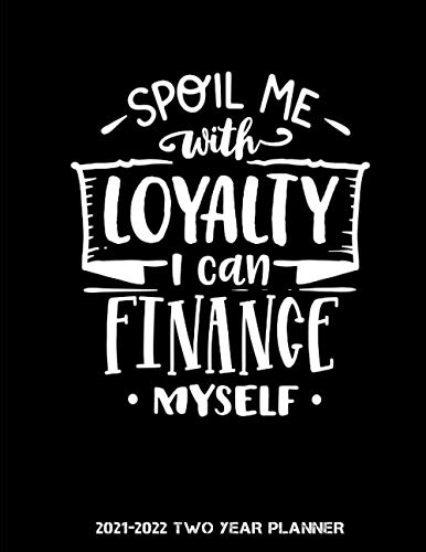 Spoil Me With Loyalty I can Finance Myself 2021-2022 Two Year Planner: 24 Months Agenda Planner | 2-Year Large Monthly Planner Academic Schedule ... ... Monthly Calendar Appointments Planner