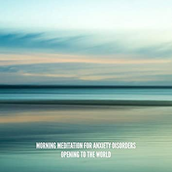Morning Meditation for Anxiety Disorders: Opening to the World - Healing Hz Music, Manifestation of Calm and Strength, Chakra Balance