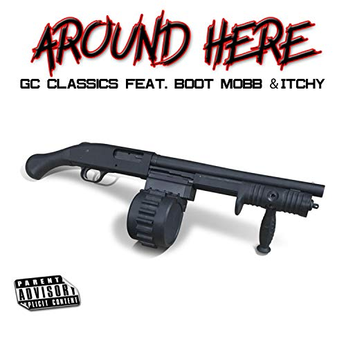 Around Here (feat. Boot Mobb & Itchy) [Explicit]