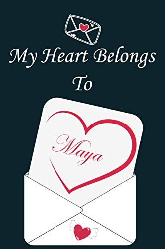 My Heart Belongs To Maya: Valentines Day Gift For Girlfriend, daughter, sister or Wife - Happy Valentines Day lined journal Notebook Gift For Maya - 6x9 in - 120 pages - Matte cover