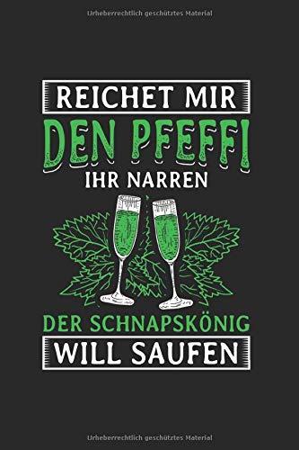 Reicht Mir Den Pfeffi Ihr Narren Der Schnapskönig Will Saufen: Notizbuch, Journal, Tagebuch, 120 Seiten, ca. DIN A5, liniert