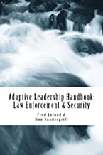 Adaptive Leadership Handbook - Law Enforcement & Security: Innovative Ways to Teach and Develop Your People (Volume 1)