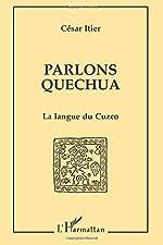 Parlons quechua - La langue du Cuzco de César Itier