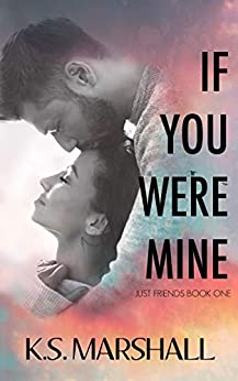 If You Were Mine (Just Friends Book 1) by [K.S. Marshall]