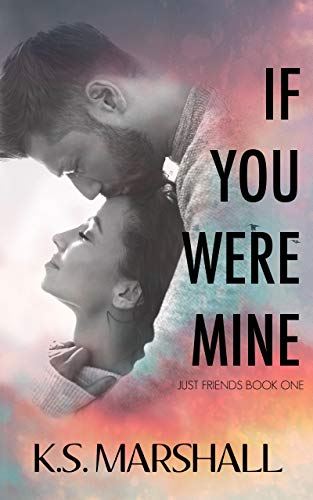 If You Were Mine (Just Friends Book 1)