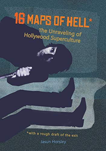 16 Maps of Hell*: The Unraveling of Hollywood Superculture: (*with a Rough Draft
