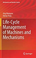 Life-Cycle Management of Machines and Mechanisms (Mechanisms and Machine Science (90))