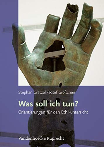 Was soll ich tun?: Orientierungen für die ethische Reflexion: Orientierungen für den Ethikunterricht der Oberstufe