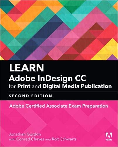 Compare Textbook Prices for Learn Adobe InDesign CC for Print and Digital Media Publication: Adobe Certified Associate Exam Preparation Adobe Certified Associate ACA 2 Edition ISBN 9780134878393 by Gordon, Jonathan,Schwartz, Rob,Chavez, Conrad