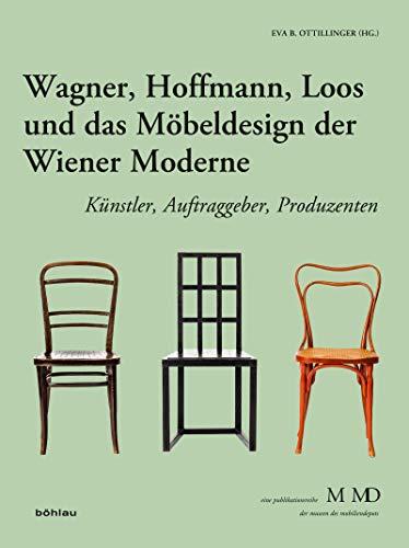 Wagner, Hoffmann, Loos und das Möbeldesign der Wiener Moderne: Künstler, Auftraggeber, Produzenten (Eine Publikationsreihe M MD der Museen des Mobiliendepots 33)