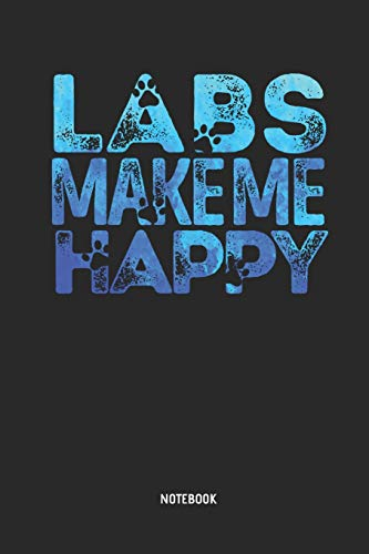 Labs Make Me Happy | Notebook: Blank Lined Labrador Retriever Notebook / Journal - Great Accessories & Gift Idea for Lab Owner & Lover.