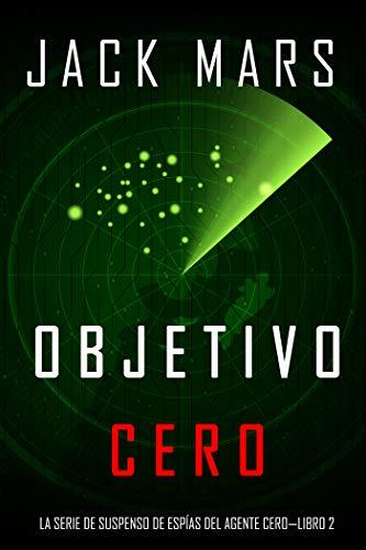 Amazon Com Objetivo Cero La Serie De Suspenso De Espias Del Agente Cero Libro 2 Spanish Edition Ebook Mars Jack Kindle Store