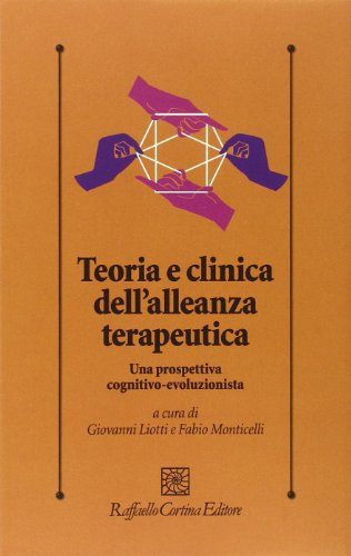 Teoria e clinica dell'alleanza terapeutica. Una prospettiva cognitivo-evoluzionista