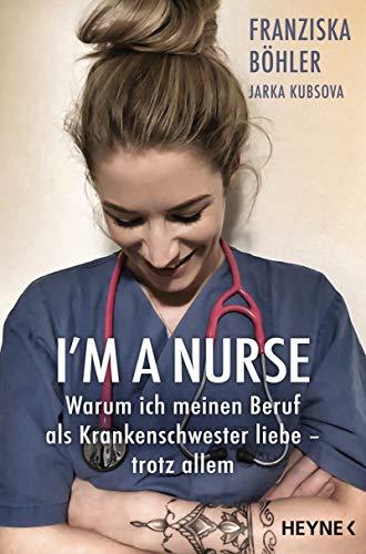 I'm a Nurse: Warum ich meinen Beruf als Krankenschwester liebe – trotz allem