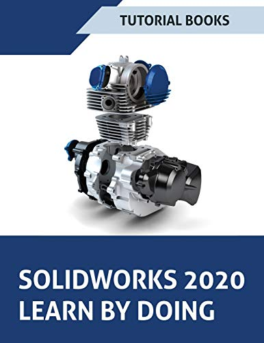 SOLIDWORKS 2020 Learn by doing: Sketching, Part Modeling, Assembly, Drawings, Sheet metal, Surface Design, Mold Tools, Weldments, Model-based Dimensions, Appearances, and SimulationXpress