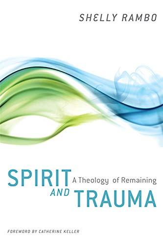 Spirit and Trauma: A Theology of Remaining (English Edition)