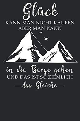 Glück kann man nicht kaufen: Notizbuch DIN A5 Blanko 120 Seiten für Bergliebe Wanderer Berge Gebirge Berg Wandern Geschenkidee Geschenk Geburtstag ... Planer Tagebuch Notizheft Notizblock