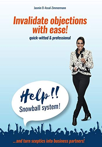 Help!! Snowball system!: quick-witted & professional ... and turn sceptics into business partners!