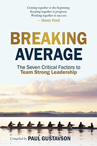 Breaking Average: The Seven Critical Factors to Team Strong Leadership by [Paul Gustavson, Mike Harbour, Trudy Menke, Jay Johnson, Barbara Gustavson, Richard Mobley, Gloria Burgess, Dave Cornell]