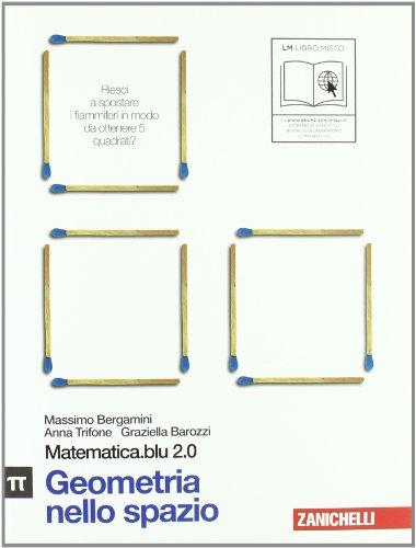 Matematica.blu 2.0. Vol. Pi greco.Blu: Geometria nello spazio. Per le Scuole superiori. Con espansione online
