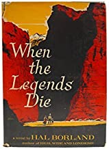 When the Legends Die by Borland, Hal(June 1, 1963) Hardcover
