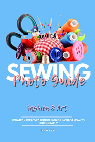 Sewing Picture Guide Updated + Improved Edition 1200 Full-color How-to Photography (English Edition)
