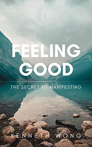 Feeling Good: The Secret To Manifesting (English Edition)