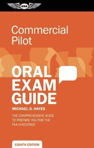 Commercial Pilot Oral Exam Guide: The comprehensive guide to prepare you for the FAA checkride (Oral
