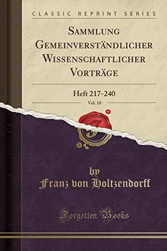 Sammlung Gemeinverständlicher Wissenschaftlicher Vorträge, Vol. 10: Heft 217-240 (Classic Reprint)