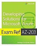 Exam Ref AZ-203 Developing Solutions for Microsoft Azure - Santiago Fernandez Munoz