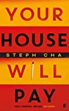 Your House Will Pay: ?Elegant [and] suspenseful.? New York Times - Steph Cha