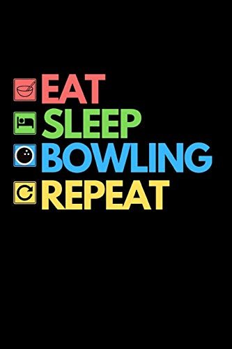 "Eat Sleep Bowling Repeat: Funny Bowling Notebook/Journal (6"" X 9"") Unique Gift Idea For Bowling Lovers"