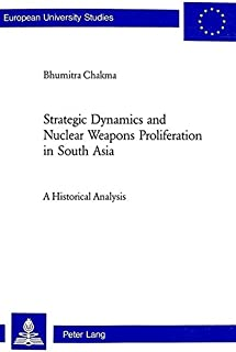 Strategic Dynamics and Nuclear Weapons Proliferation in South Asia: A Historical Analysis (Europäische Hochschulschriften / European University Studies / Publications Universitaires Européennes)