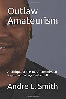 Outlaw Amateurism: An Economic Justice Law Review Critique of the NCAA Commission Report on College Basketball