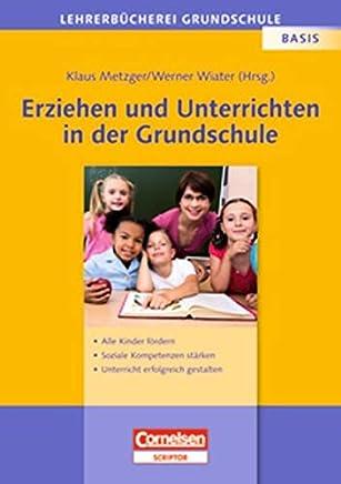 Lehrerbücherei Grundschule - Basis: Erziehen und Unterrichten in der Grundschule: Alle Kinder fördern - soziale Kompetenzen stärken - Unterricht erfolgreich gestalten