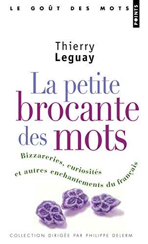 La Petite Brocante des mots. Bizarreries, curiosités et autres enchantements du français
