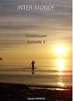 INTER-MONDE: Continuum - Episode 1 par [Sylvain Fuentes, Céline Fuentes]