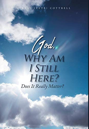 God, Why Am I Still Here?: Does It Really Matter?