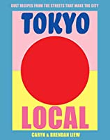 Tokyo Local: Cult Recipes From the Street that Make the City