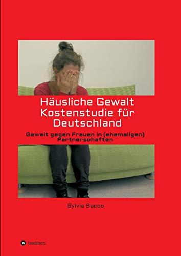 Häusliche Gewalt Kostenstudie für Deutschland: Gewalt gegen Frauen in (ehemaligen) Partnerschaften