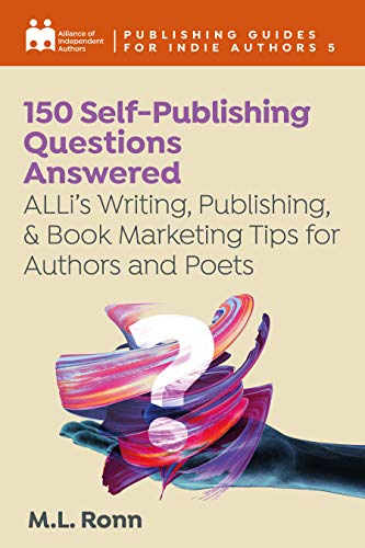 150 Self-Publishing Questions Answered: ALLi's Writing, Publishing, & Book...