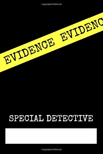 Evidence Special Detective: Investigator Notebook for Men, Women or Kids. 120 page blank lined Evidence Journal for Crime Scene roll playing and Mystery Games.